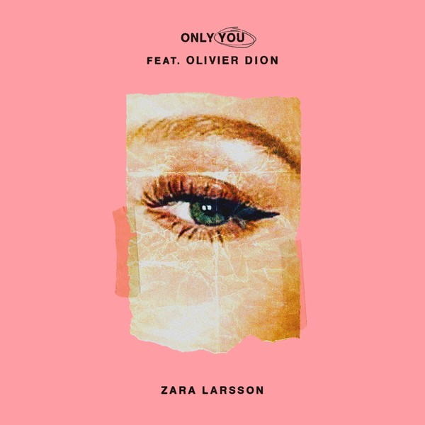 ZARA LARSSON – Only You (Feat Olivier Dion)