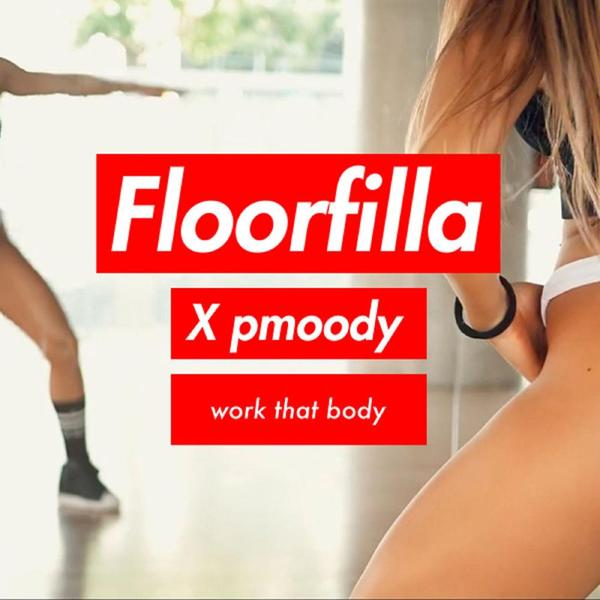 FLORFILLA – Work That Body (X P.Moody)