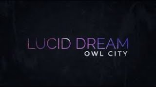 OWL CITY – Lucid Dream