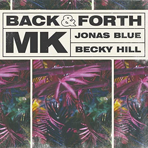 MK – Back & Forth (Feat Jonas Blue, Becky Hill)
