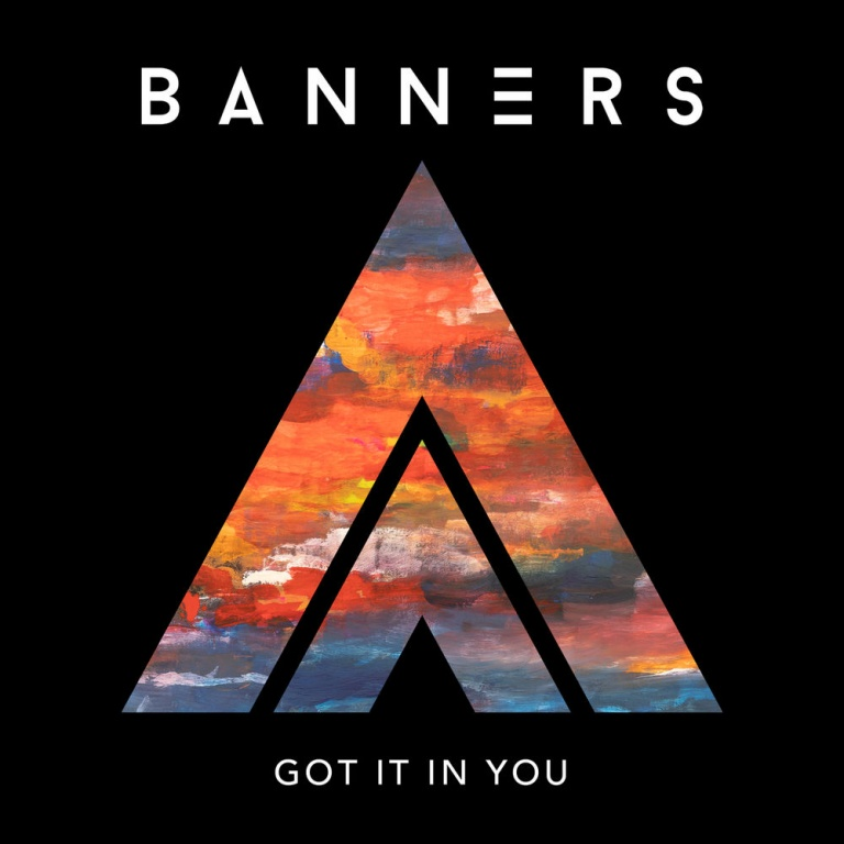 BANNERS – Got It In You