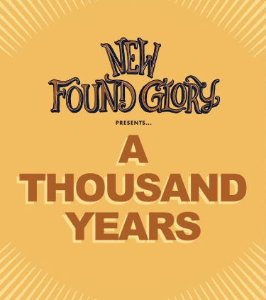 NEW FOUND GLORY – A Thousand Years