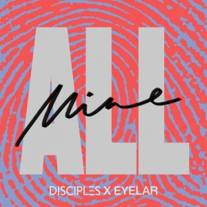 DISCIPLES - All Mine