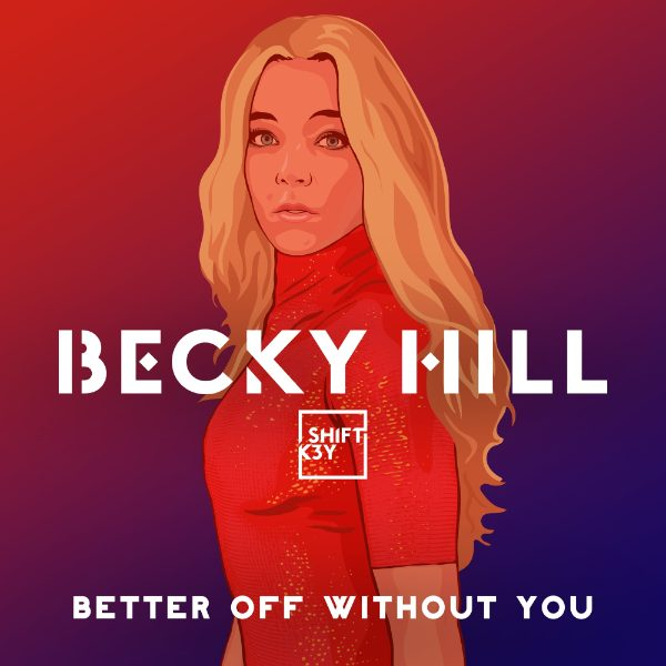 BECKY HILL - Better Off Without You (Feat Shift Key)