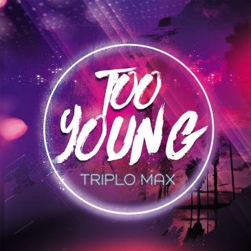 TRIPLO MAX – Too Young