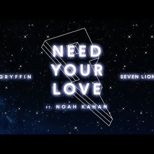 GRYFFIN – Need Your Love (With Noah Kahan, Seven Lions)