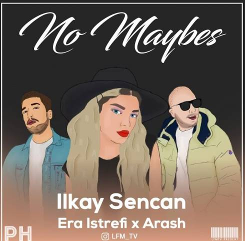 ILKAY SENCAN – No Maybes (Feat Era Istrefi, Arash)