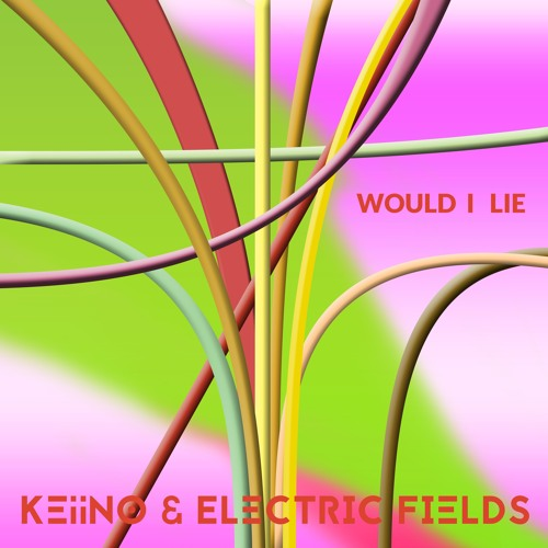 KEIINO - Would I Lie (Feat Electric Fields)