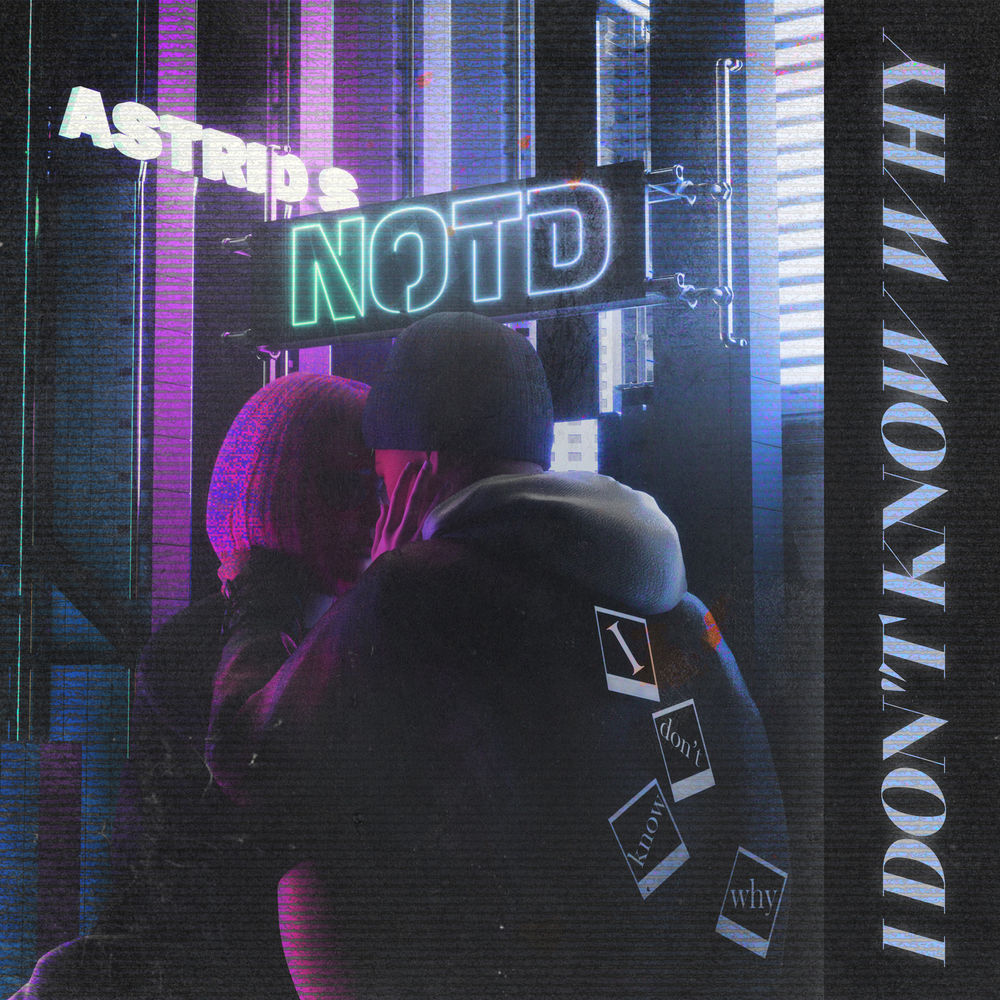 NOTD - I Don't Know Why (Feat Astrid S)