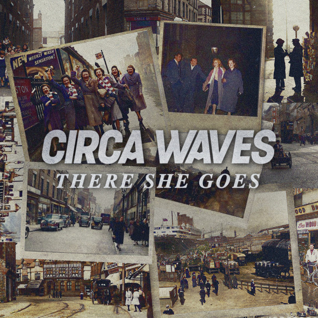 CIRCA WAVES – There She Goes