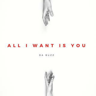 DA BUZZ – All I Want Is You