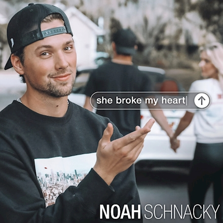 NOAH SCHNACKY – She Broke My Heart
