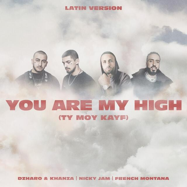 DZHARO AND KHANZA – You Are My High (Ty Moy Kayf) (Feat Nicky Jam And French Montana)